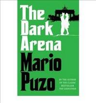 The Dark Arena. Mario Puzo