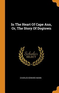 In The Heart Of Cape Ann, Or, The Story Of Dogtown