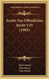 Archiv Fur Offentliches Recht V19 (1905)