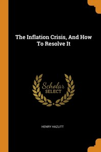 The Inflation Crisis, and How to Resolve It