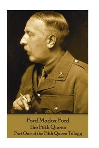 Ford Madox Ford - The Fifth Queen