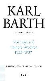 Karl Barth Gesamtausgabe / Vortrage Und Kleinere Arbeiten 1935-1937