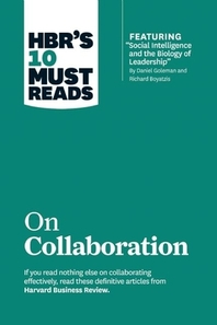 Hbr's 10 Must Reads on Collaboration (with Featured Article Social Intelligence and the Biology of Leadership, by Daniel Goleman and Richard Boyatzis)