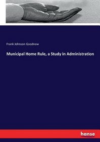 Municipal Home Rule, a Study in Administration