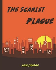 Scarlet Plague with Illustrations (Annotated)