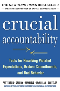 Crucial Accountability  Tools for Resolving Violated Expectations, Broken Commitments, and Bad Behav