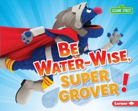 Be Water-Wise, Super Grover!