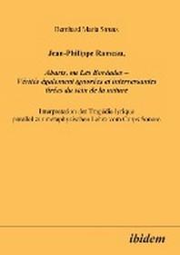 Jean-Philippe Rameau, Abaris, ou Les Boreades - Verites egalement ignorees et interressantes tirees du sein de la nature. Interpretation der Tragedie lyrique parallel zur metaphysischen Lehre vom Corps Sonore