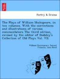 The Plays of William Shakspeare, in Ten Volumes. with the Corrections and Illustrations of Various Commentators the Third Edition, Revised by the Edit