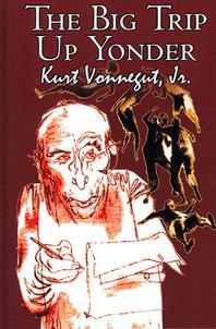 The Big Trip Up Yonder by Kurt Vonnegut Jr., Science Fiction, Literary