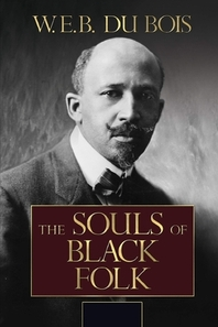 The Souls of Black Folk by W. E. B. Du Bois Annotated and Illustrated Edition