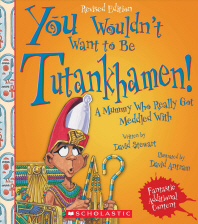 You Wouldn't Want to Be Tutankhamen! (Revised Edition) (You Wouldn't Want To... Ancient Civilization)