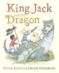 King Jack and the Dragon. Peter Bently & Helen Oxenbury