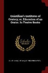 Quintilian's Institutes of Oratory; Or, Education of an Orator. in Twelve Books