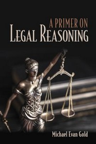 A Primer on Legal Reasoning a Primer on Legal Reasoning
