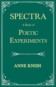 Spectra - A Book of Poetic Experiments;With the Essay 'Metrical Regularity' by H. P. Lovecraft