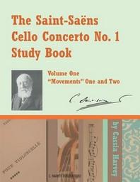 The Saint-Saens Cello Concerto No. 1 Study Book, Volume One