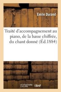 Traite D'Accompagnement Au Piano, De La Basse Chiffree, Du Chant Donne - Et De La Partition D'Orches