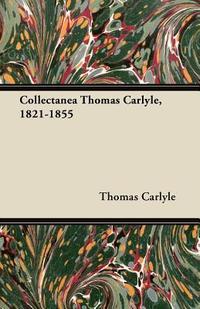 Collectanea Thomas Carlyle, 1821-1855