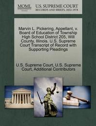 Marvin L. Pickering, Appellant, V. Board of Education of Township High School District 205, Will County, Illinois. U.S. Supreme Court Transcript of Re
