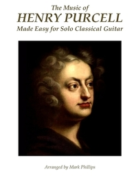 The Music of Henry Purcell Made Easy for Solo Classical Guitar