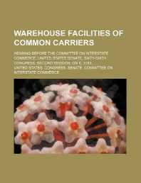 Warehouse Facilities of Common Carriers; Hearing Before the Committee on Interstate Commerce, United States Senate, Sixty-Sixth Congress, Second Sessi