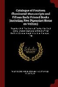 Catalogue of Fourteen Illuminated Manuscripts and Fifteen Early Printed Books (Including Five Pigouchet Horae on Vellum)