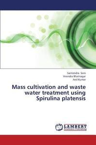 Mass Cultivation and Waste Water Treatment Using Spirulina Platensis