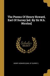 The Poems Of Henry Howard, Earl Of Surrey [ed. By Sir N.h. Nicolas]