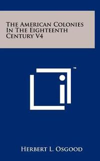 The American Colonies In The Eighteenth Century V4