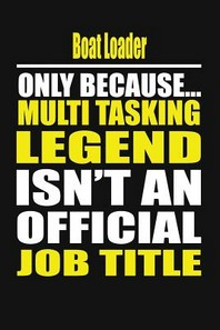 Boat Loader Only Because Multi Tasking Legend Isn't an Official Job Title