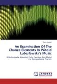 An Examination Of The Chance Elements In Witold Lutoslawski's Music