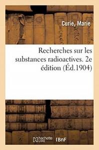Recherches Sur Les Substances Radioactives. 2e Edition