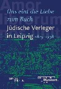 """""""Uns eint die Liebe zum Buch"""". Juedische Verleger in Leipzig (1815-1938)"""