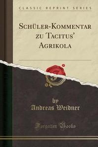 Schler-Kommentar Zu Tacitus' Agrikola (Classic Reprint)