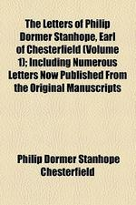 The Letters of Philip Dormer Stanhope, Earl of Chesterfield (Volume 1); Letters on Education. Including Numerous Letters Now Published from the Origin
