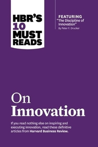 Hbr's 10 Must Reads on Innovation (with Featured Article the Discipline of Innovation, by Peter F. Drucker)