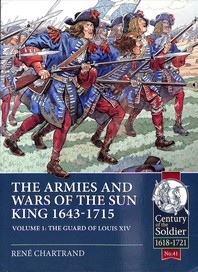 The Armies and Wars of the Sun King 1643-1715, Volume 1