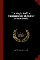 The Magic Staff; An Autobiography of Andrew Jackson Davis ..; Eighth Edition