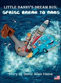 Little Danny's Dream Bus Atlantis; Spring Break to Mars