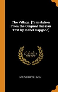 The Village. [translation from the Original Russian Text by Isabel Hapgood]