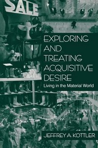 Exploring and Treating Acquisitive Desire