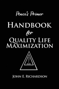 Ponce's Primer Handbook for Quality Life Maximization