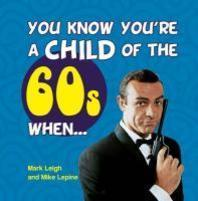 You Know You're a Child of 60s When . . .
