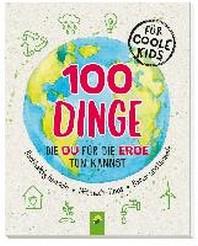 100 Dinge, die du fuer die Erde tun kannst