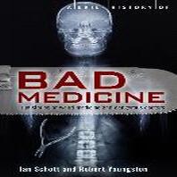 A Brief History of Bad Medicine. by Ian Schott, Robert Youngston