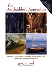 The Boatbuilder's Apprentice  The Ins and Outs of Building Lapstrake, Carvel, Stitch-and-Glue, Strip