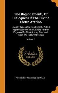 The Ragionamenti, or Dialogues of the Divine Pietro Aretino