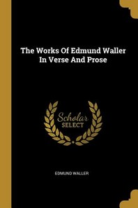 The Works Of Edmund Waller In Verse And Prose