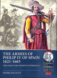 The Armies of Philip IV of Spain 1621 - 1665